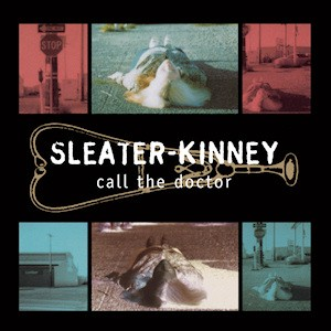 Sleater-Kinney - Call the Doctor